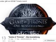Alle 621 kostenlosen Karten für die Wanderausstellung der US-Fernsehserie Game of Thrones vom 13. bis 17. Mai 2015 in der Berlin Arena in Alt-Treptow waren nach 30 Minuten Online-Angebot vergriffen (Foto: Facebook/Arena Berlin)